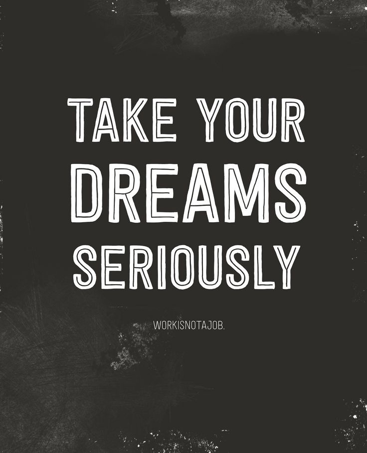 Take Your Dreams Seriously